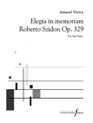 Elegia in Memoriam Roberto Szidon Op. 329